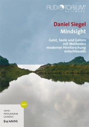 Siegel, Daniel: Mindsight - Geist, Seele und Gehirn mit Methoden moderner Hirnforschung entschlüssel
