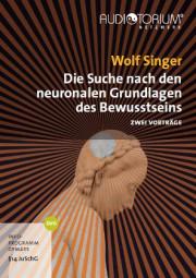 Singer, Wolf: Die Suche nach den neuronalen Grundlagen des Bewusstseins