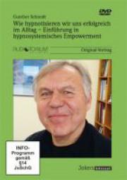 Schmidt, Gunther: Wie hypnotisieren wir uns erfolgreich im Alltag - Einführung in hypnosystemisches