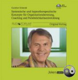 Schmidt, Gunther: Systemische und hypnotherapeutische Konzepte für Organisationsberatung, Coaching &