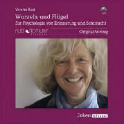 Kast, Verena: Wurzeln und Flügel - Zur Psychologie von Erinnerung und Sehnsucht