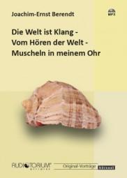 Berendt, Joachim-Ernst: Die Welt ist Klang - Vom Hören der Welt - Muscheln in meinem Ohr