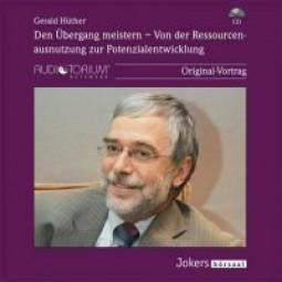 Hüther, Gerald: Den Übergang meistern - Von der Ressourcenausnutzung zur Potentialentwicklung