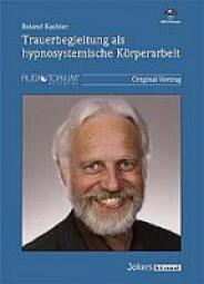 Kachler, Roland: Trauerbegleitung als hypnosystemische Körperarbeit
