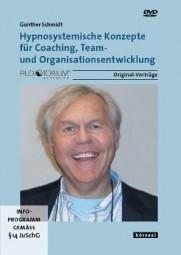 Schmidt, Gunther: Hypnosystemische Konzepte für Coaching, Team- und Organisationsentwicklung - DVD