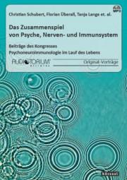 Schubert, Christian / Überall, F. / Lange, T. et al.: Das Zusammenspiel von Psyche, Nerven- und Immu