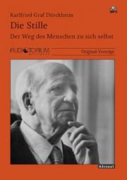 Graf Dürckheim, Karlfried: Die Stille - Der Weg des Menschen zu sich selbst