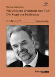 Gradenwitz, Matthias: Wie entsteht Sehnsucht zum Tun? Die Kunst der Motivation