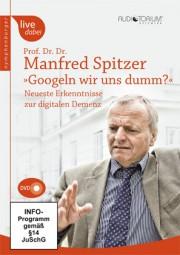 Spitzer, Manfred: Googeln wir uns dumm?